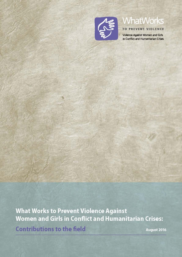 What Works To Prevent Violence Against Women And Girls In Conflict And Humanitarian Crises: Contributions To The Field