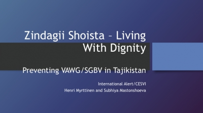Zindagii Shoista – Living With Dignity: Preventing VAWG/SGBV in Tajikistan - Zindagii Shoista, International Alert, Tajikistan­