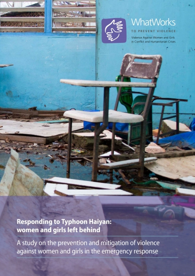Responding to Typhoon Haiyan: women and girls left behind. A study on the prevention and mitigation of violence against women and girls in the emergency response