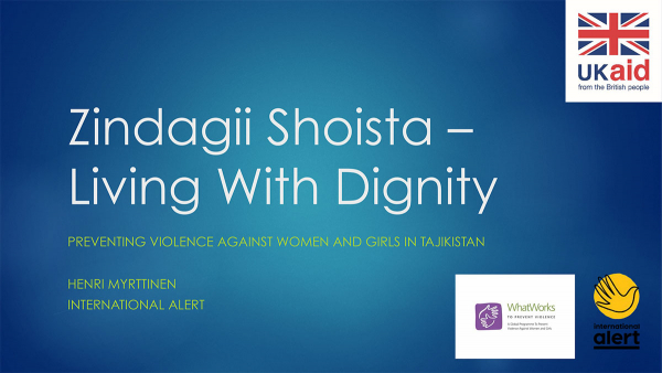 Zindagii Shoista – Living With Dignity - Preventing Violence Against Women and Girls in Tajikistan